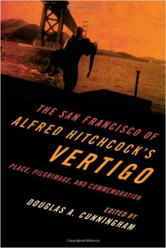 Cunningham, Douglas,,The San Francisco of Alfred Hitchcock's Vertigo: Place, Pilgrimage and Commemoration
